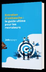 Entretien d'embauche : le guide ultime pour les recruteurs