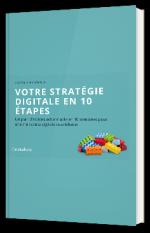 votre stratégie digitale en 10 étapes : Un plan d'action en 10 semaines