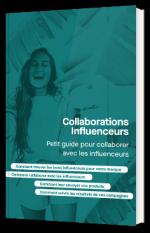 Collaboration influenceurs : Petit guide pour collaborer avec les influenceurs