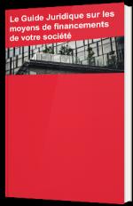 Le Guide Juridique sur les moyens de financements de votre société