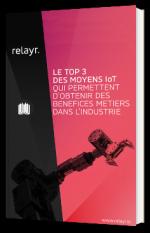 Le top 3 des moyens IoT qui permettent d'obtenir des bénéfices métiers dans l'industrie