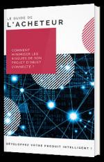Le guide de l'acheteur - Comment minimiser les risques de son projet d'objet connecté ?