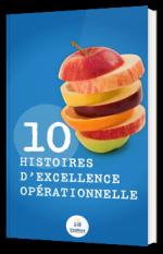 10 histoires d'excellence opérationnelle