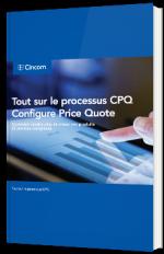 Tout sur le processus CPQ (Configure Price Quote)