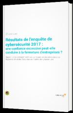 Résultats de l'enquête de cybersécurité 2017 : une confiance excessive peut-elle conduire à la fermeture d'entreprises ?