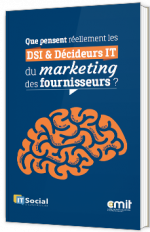 Que pensent réellement les DSI & Décideurs IT du marketing des fournisseurs ?