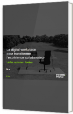 La digital workplace pour transformer l'expérience collaborateur