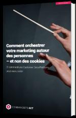 Comment orchestrer votre marketing autour des personnes – et non des cookies