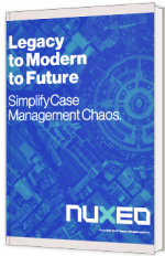 Legacy to Modern to Future - Simplify Case Management Chaos
